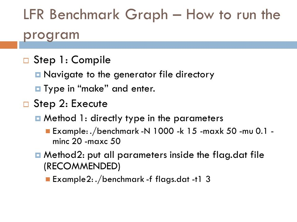 LFR Benchmark Graph – How to run the program  Step 1: Compile  Navigate to the generator file directory  Type in make and enter.