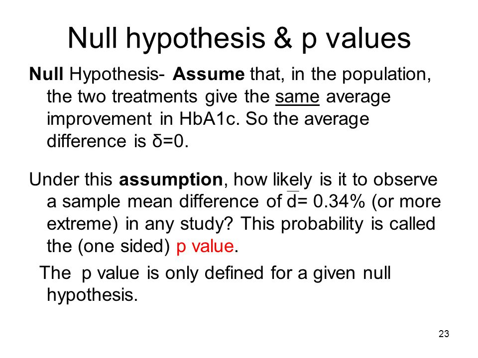 Null hypothesis & p values Null Hypothesis- Assume that, in the population, the two treatments give the same average improvement in HbA1c.