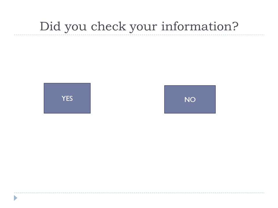 Did you check your information YES NO