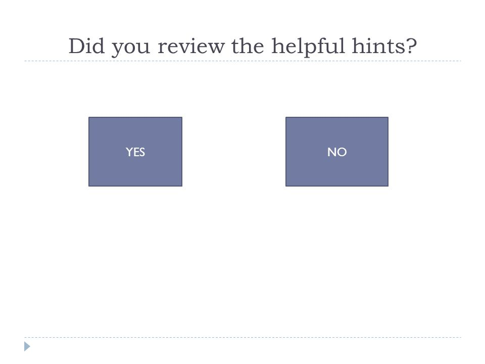 Did you review the helpful hints YESNO