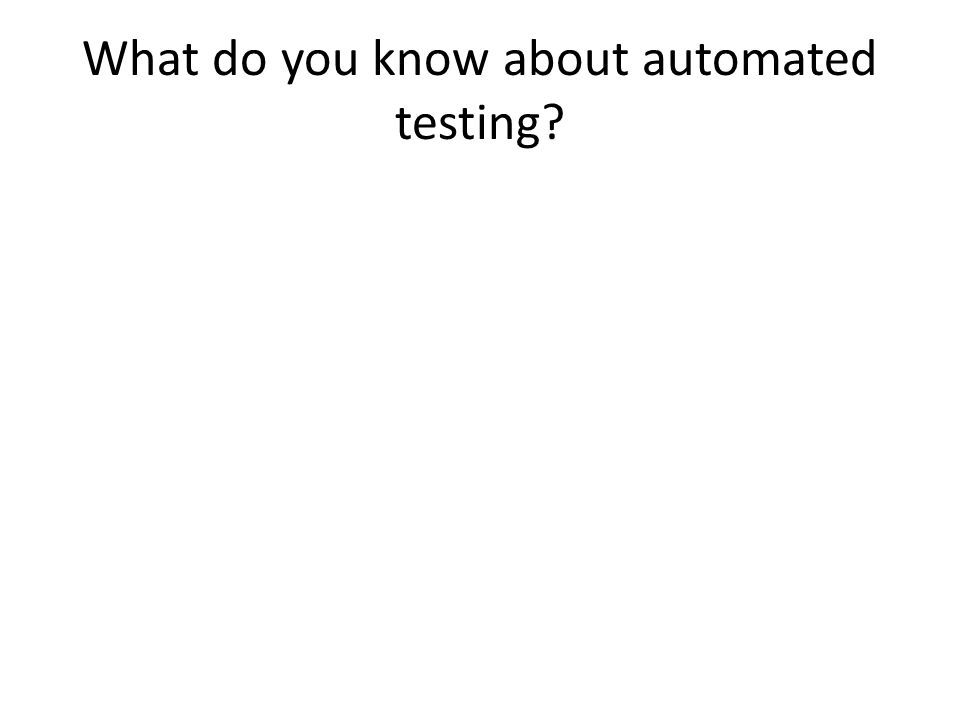 What do you know about automated testing?