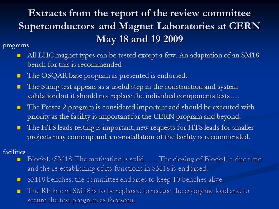 Extracts from the report of the review committee Superconductors and Magnet Laboratories at CERN May 18 and 19 2009 All LHC magnet types can be tested except a few.