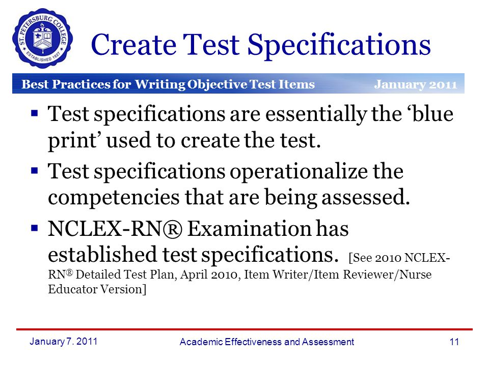 Best Practices for Writing Objective Test Items January 2011 March 2010 January 2010 Create Test Specifications  Test specifications are essentially the 'blue print' used to create the test.