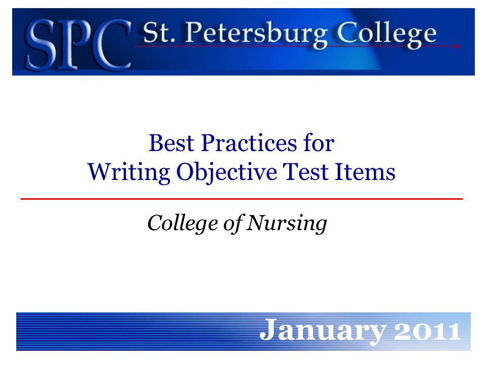 College of Nursing January 2011 Best Practices for Writing Objective Test Items