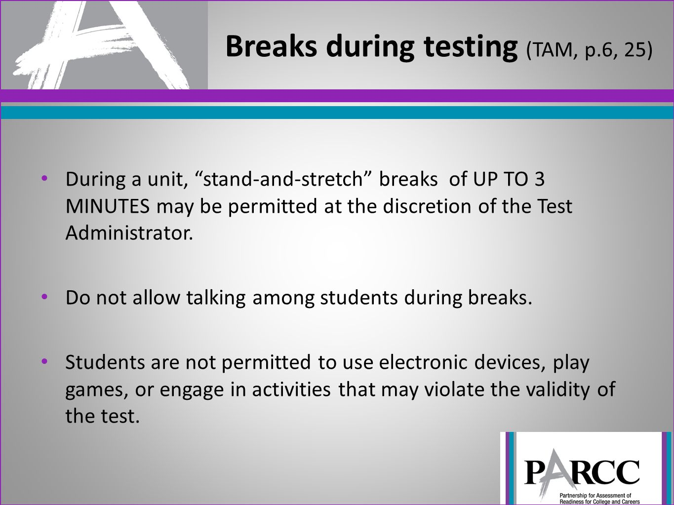 During a unit, stand-and-stretch breaks of UP TO 3 MINUTES may be permitted at the discretion of the Test Administrator.