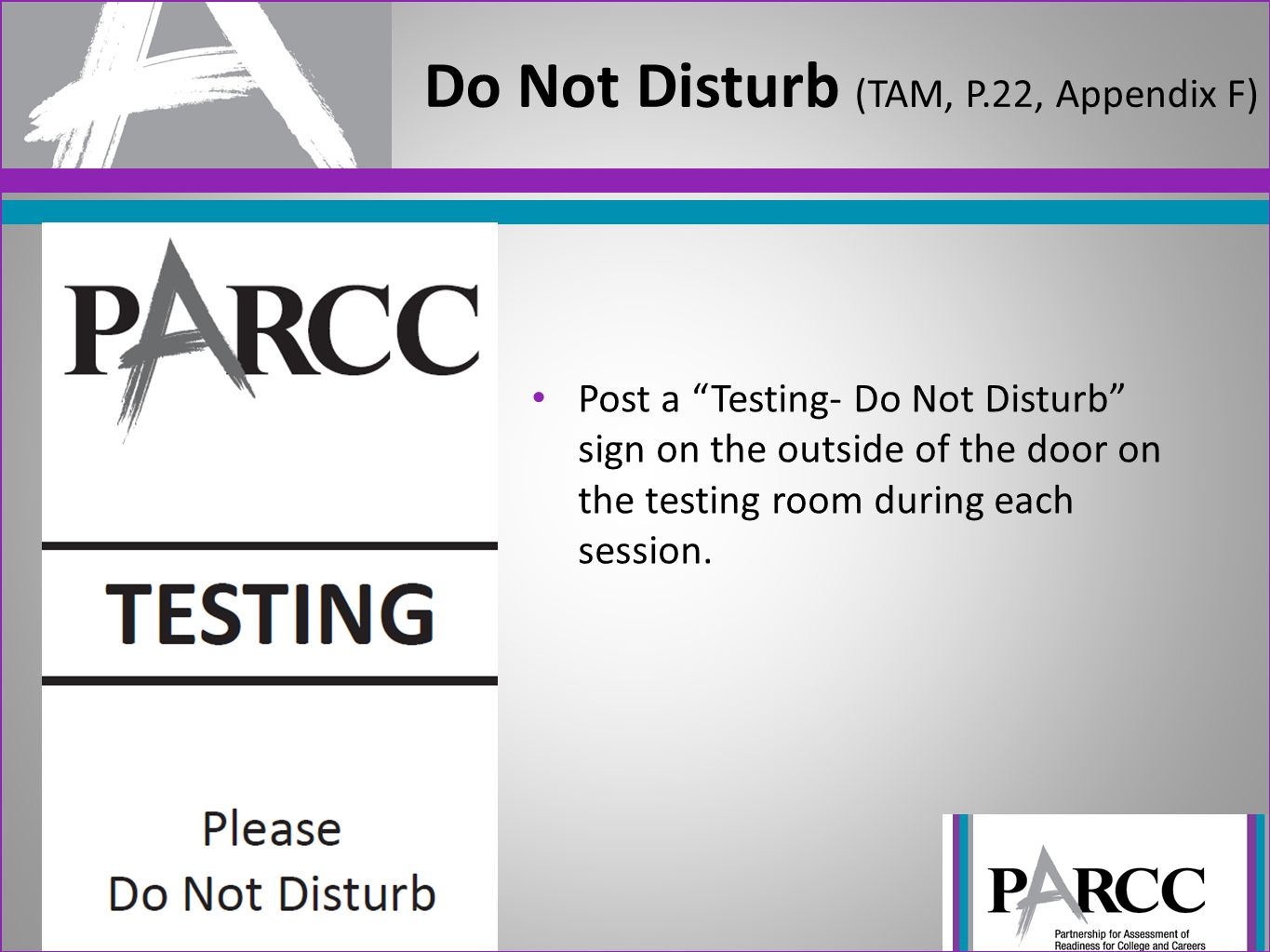 Post a Testing- Do Not Disturb sign on the outside of the door on the testing room during each session.