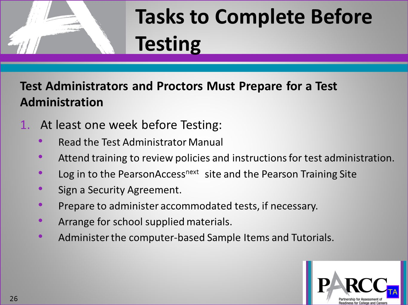 1.At least one week before Testing: Read the Test Administrator Manual Attend training to review policies and instructions for test administration.