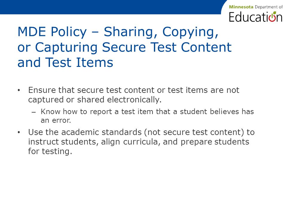 MDE Policy – Sharing, Copying, or Capturing Secure Test Content and Test Items Ensure that secure test content or test items are not captured or shared electronically.