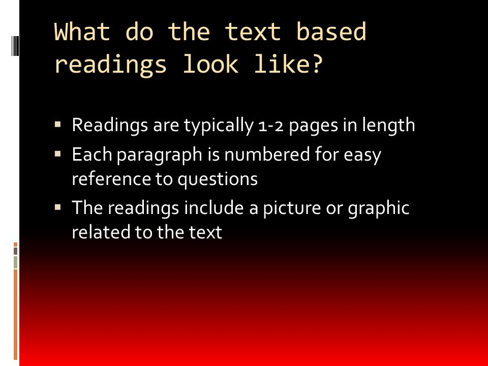 What do the text based readings look like?  Readings are typically 1-2 pages in length  Each paragraph is numbered for easy reference to questions 