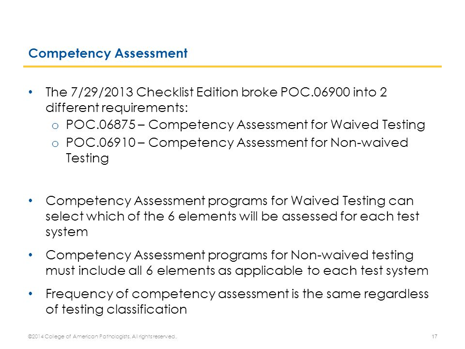 Competency Assessment The 7/29/2013 Checklist Edition broke POC.06900 into 2 different requirements: o POC.06875 – Competency Assessment for Waived Te