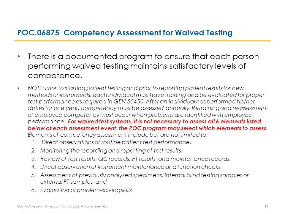 POC.06875 Competency Assessment for Waived Testing There is a documented program to ensure that each person performing waived testing maintains satisf