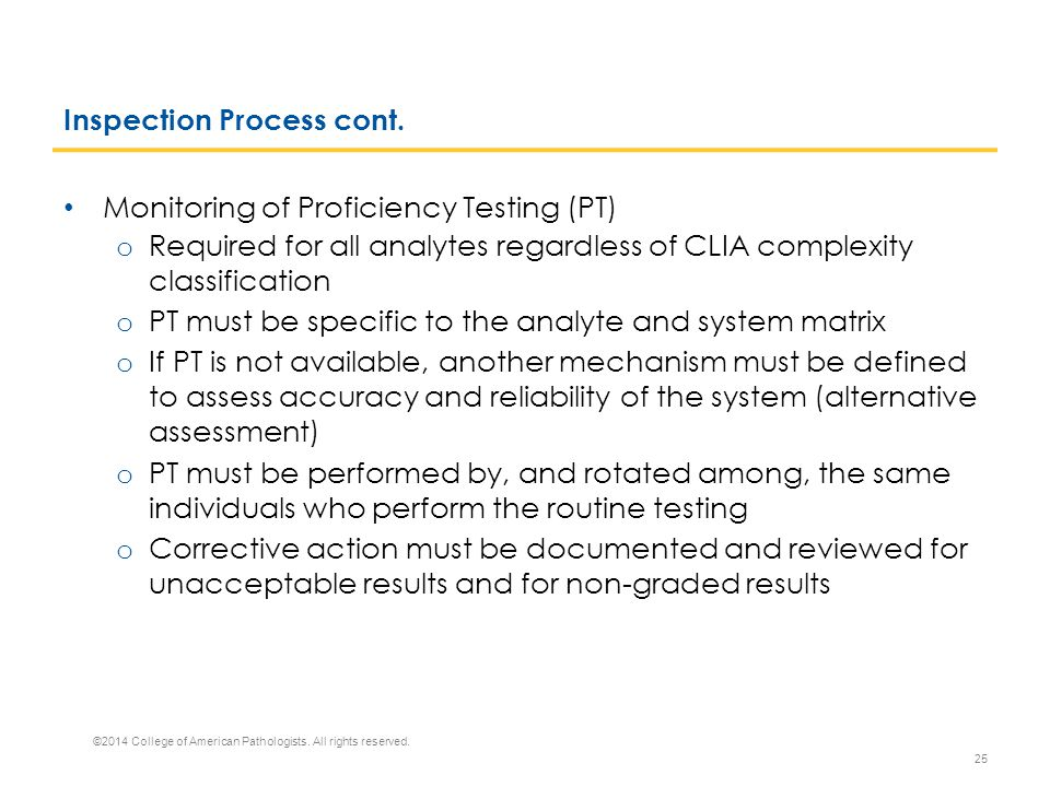 Inspection Process cont. Monitoring of Proficiency Testing (PT) o Required for all analytes regardless of CLIA complexity classification o PT must be