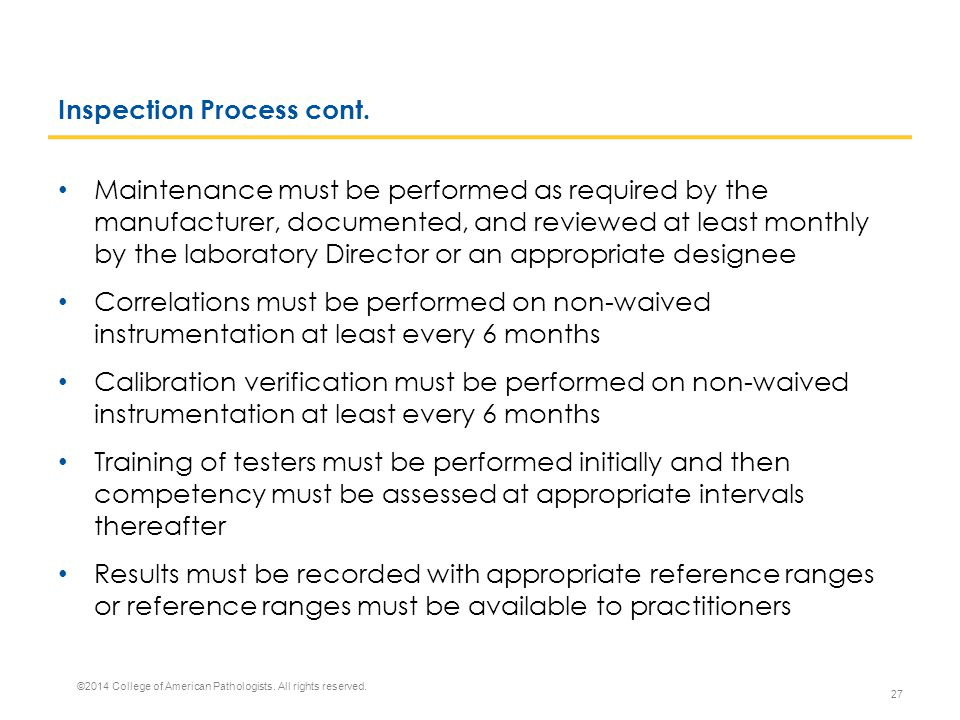 Inspection Process cont. Maintenance must be performed as required by the manufacturer, documented, and reviewed at least monthly by the laboratory Di