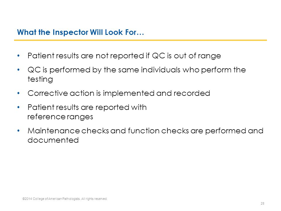 What the Inspector Will Look For… Patient results are not reported if QC is out of range QC is performed by the same individuals who perform the testi