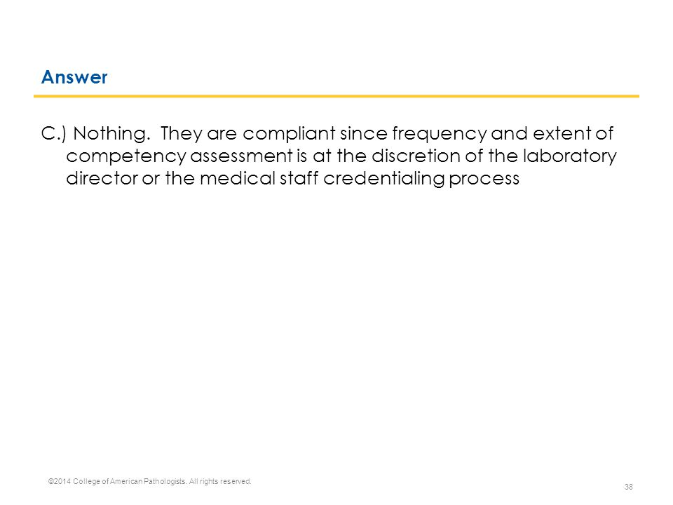Answer C.) Nothing. They are compliant since frequency and extent of competency assessment is at the discretion of the laboratory director or the medi