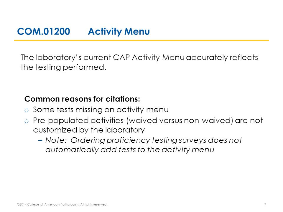 COM.01200Activity Menu The laboratory's current CAP Activity Menu accurately reflects the testing performed. Common reasons for citations: o Some test