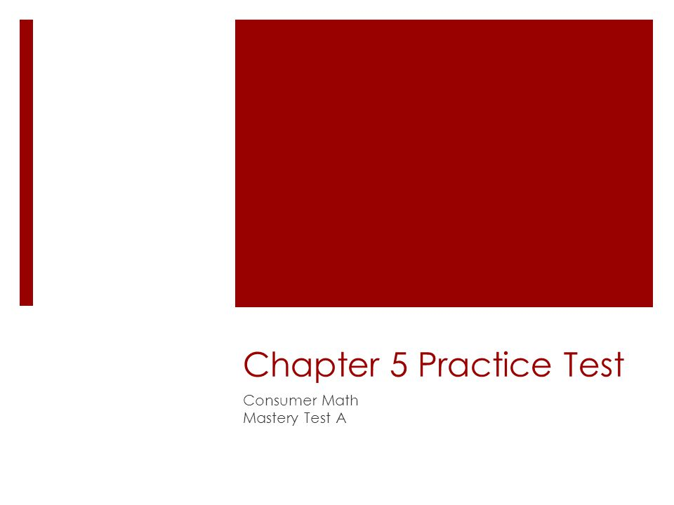 Chapter 5 Practice Test Consumer Math Mastery Test A