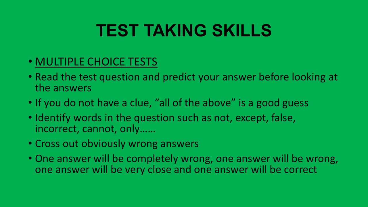 "TEST TAKING SKILLS MULTIPLE CHOICE TESTS Read the test question and predict your answer before looking at the answers If you do not have a clue, ""all"