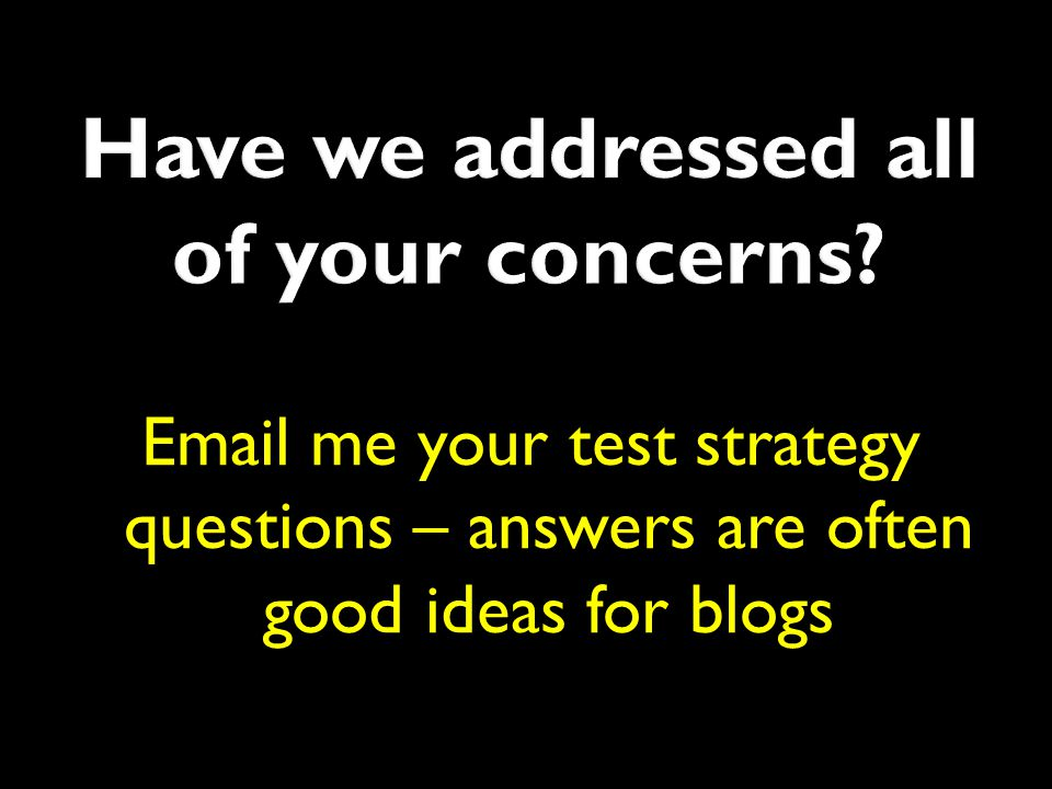 Email me your test strategy questions – answers are often good ideas for blogs