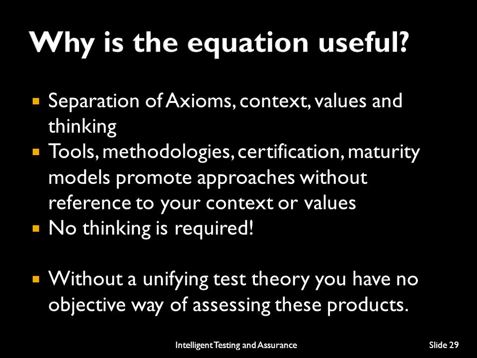  Separation of Axioms, context, values and thinking  Tools, methodologies, certification, maturity models promote approaches without reference to your context or values  No thinking is required.