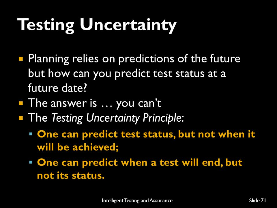  Planning relies on predictions of the future but how can you predict test status at a future date.