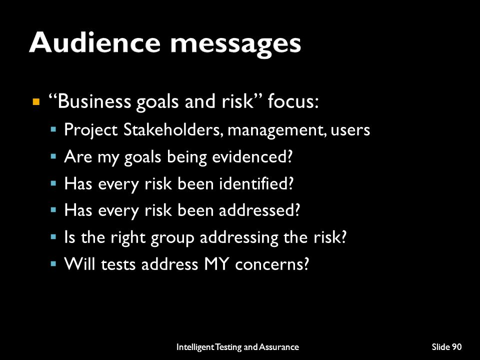  Business goals and risk focus:  Project Stakeholders, management, users  Are my goals being evidenced.