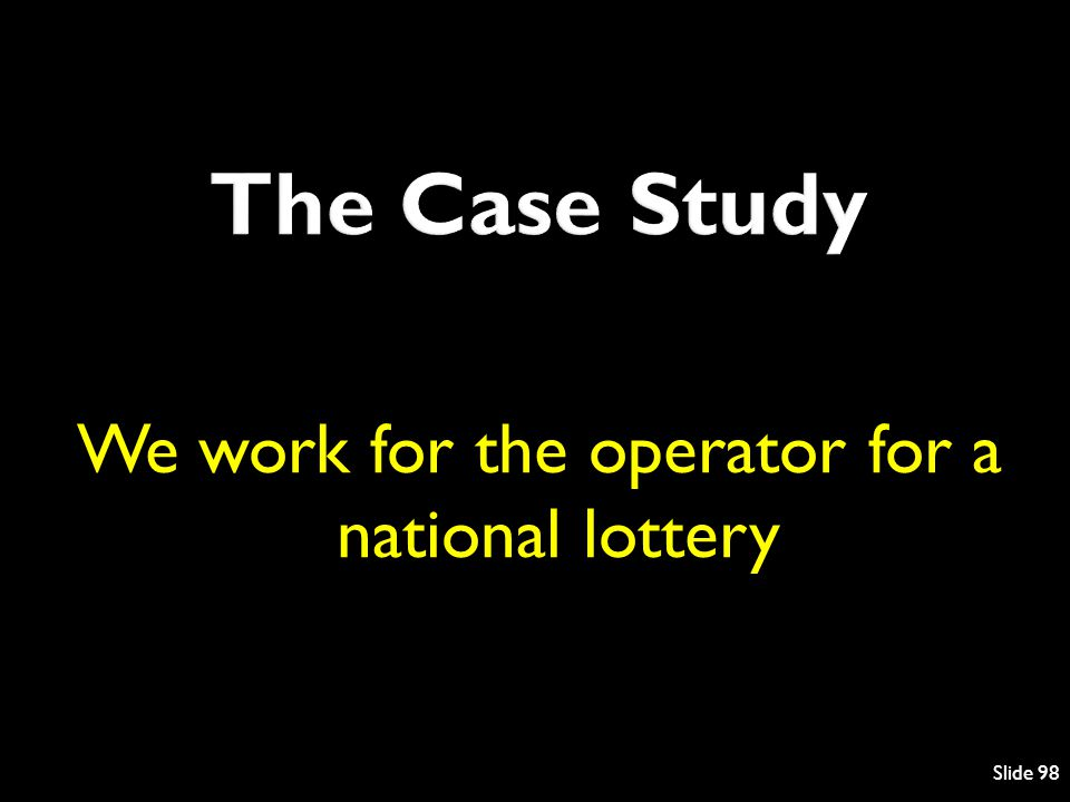 We work for the operator for a national lottery Slide 98