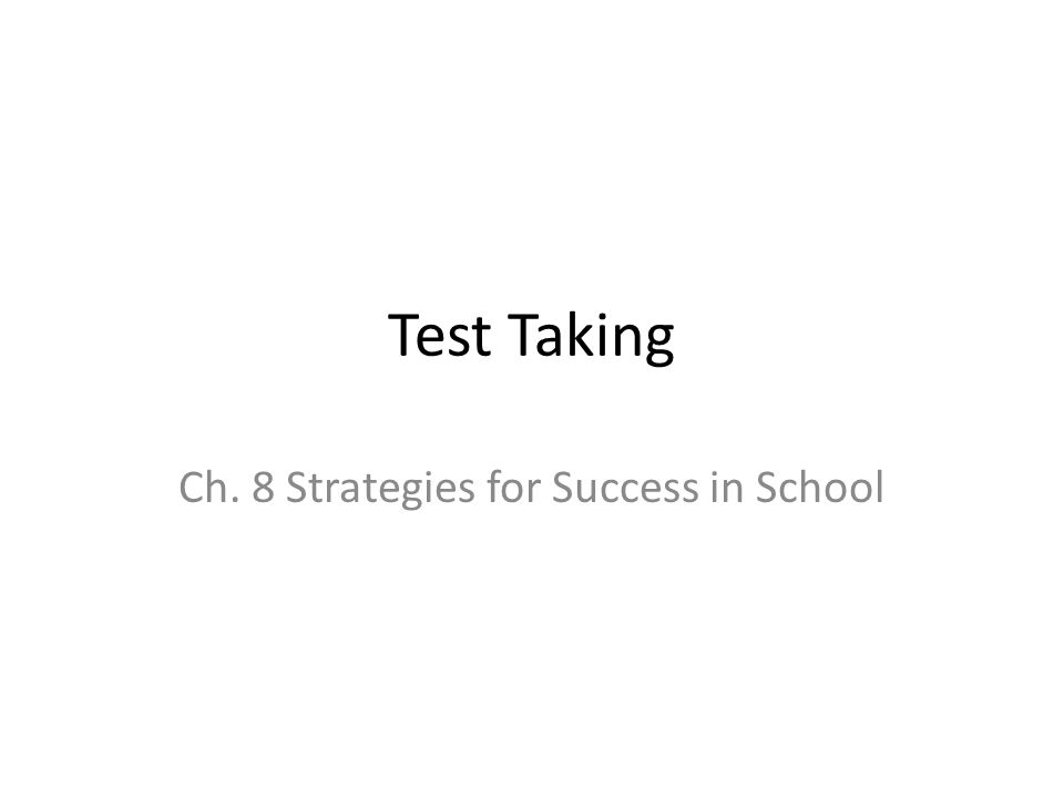 Test Taking Ch. 8 Strategies for Success in School