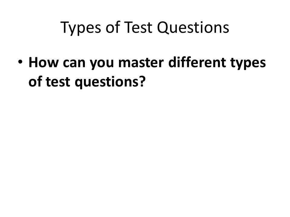 Types of Test Questions How can you master different types of test questions