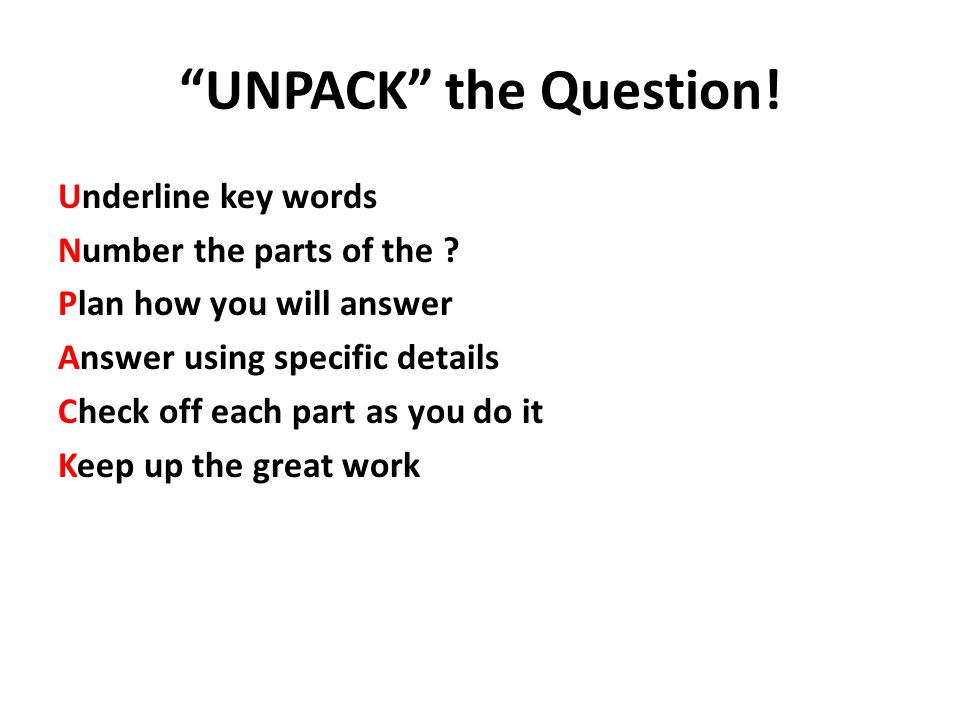 UNPACK the Question. Underline key words Number the parts of the .