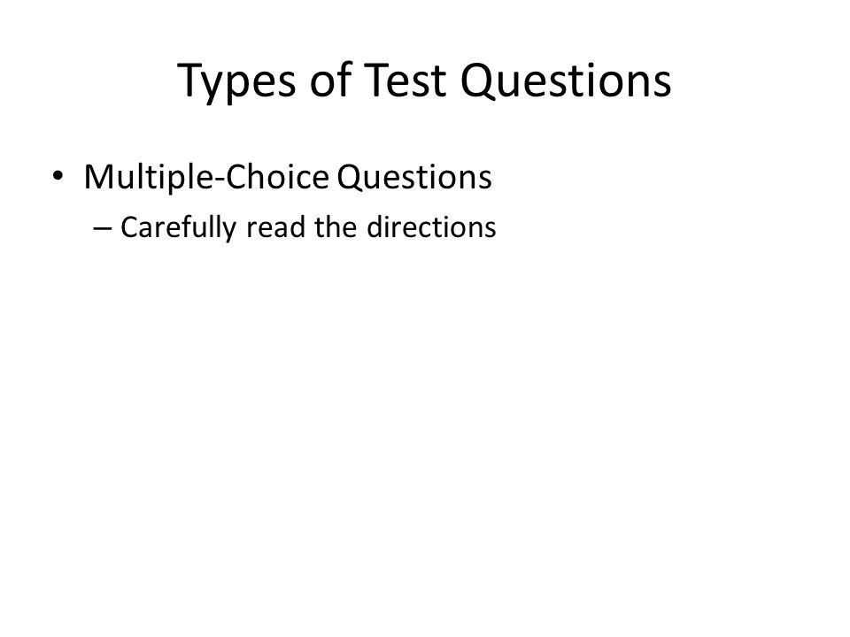 Types of Test Questions Multiple-Choice Questions – Carefully read the directions