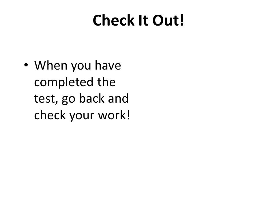 Check It Out! When you have completed the test, go back and check your work!