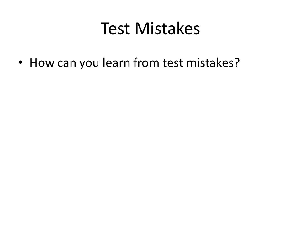 Test Mistakes How can you learn from test mistakes