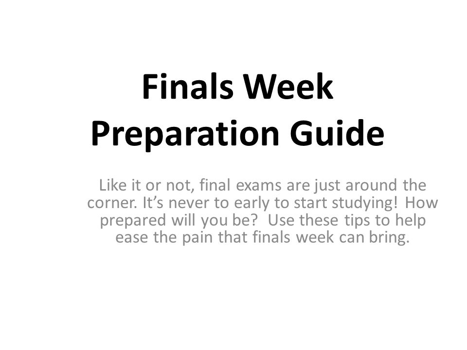Finals Week Preparation Guide Like it or not, final exams are just around the corner.