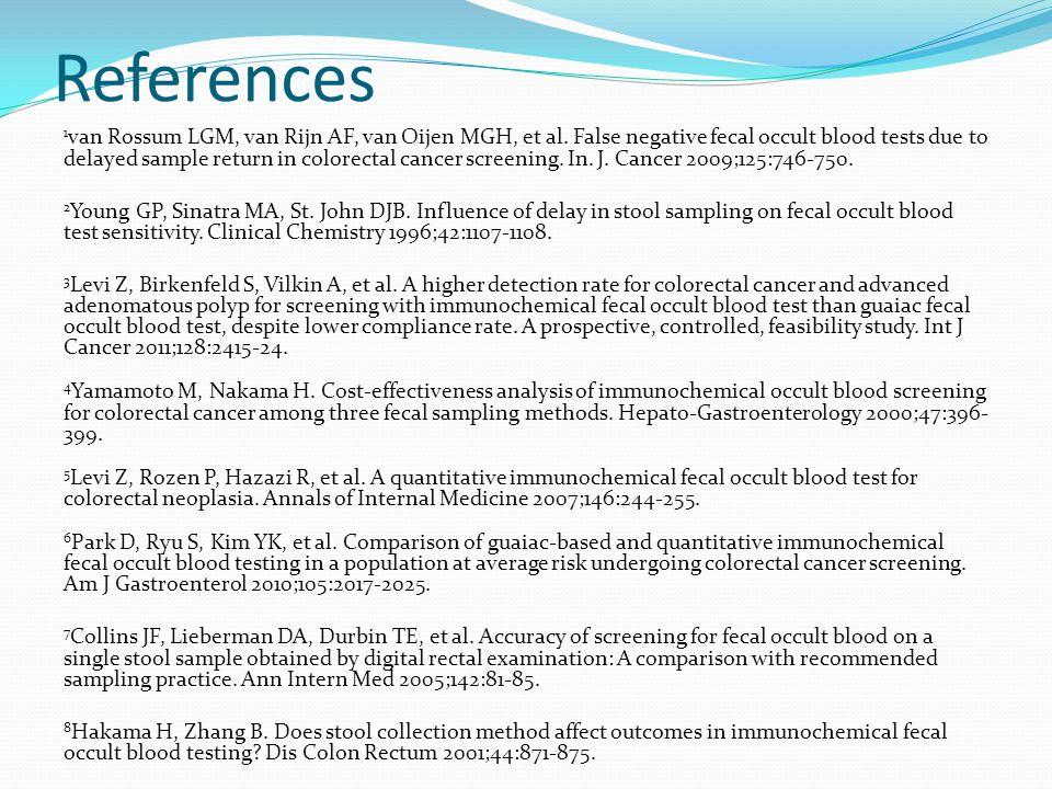 References 1 van Rossum LGM, van Rijn AF, van Oijen MGH, et al. False negative fecal occult blood tests due to delayed sample return in colorectal can