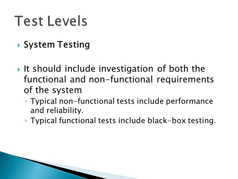  System Testing  It should include investigation of both the functional and non-functional requirements of the system ◦ Typical non-functional tests