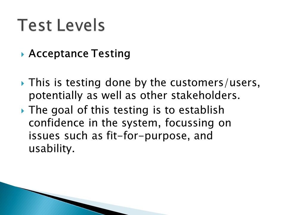  This is testing done by the customers/users, potentially as well as other stakeholders.  The goal of this testing is to establish confidence in the
