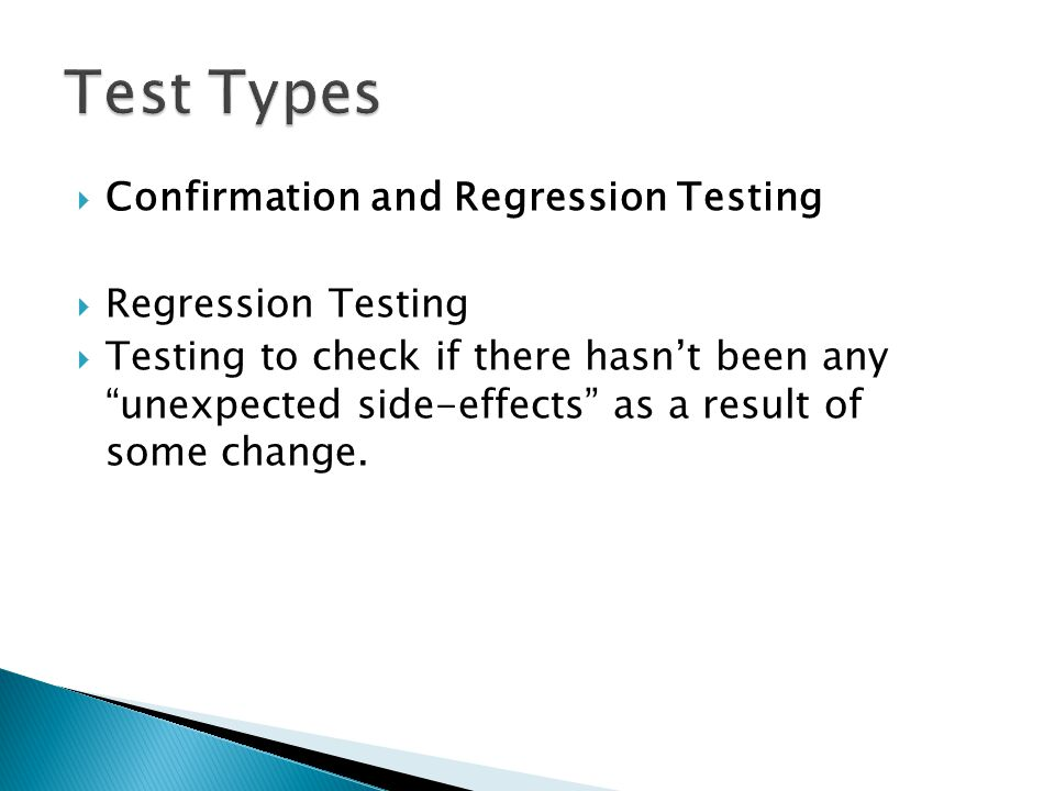 """ Confirmation and Regression Testing  Regression Testing  Testing to check if there hasn't been any """"unexpected side-effects"""" as a result of some c"""