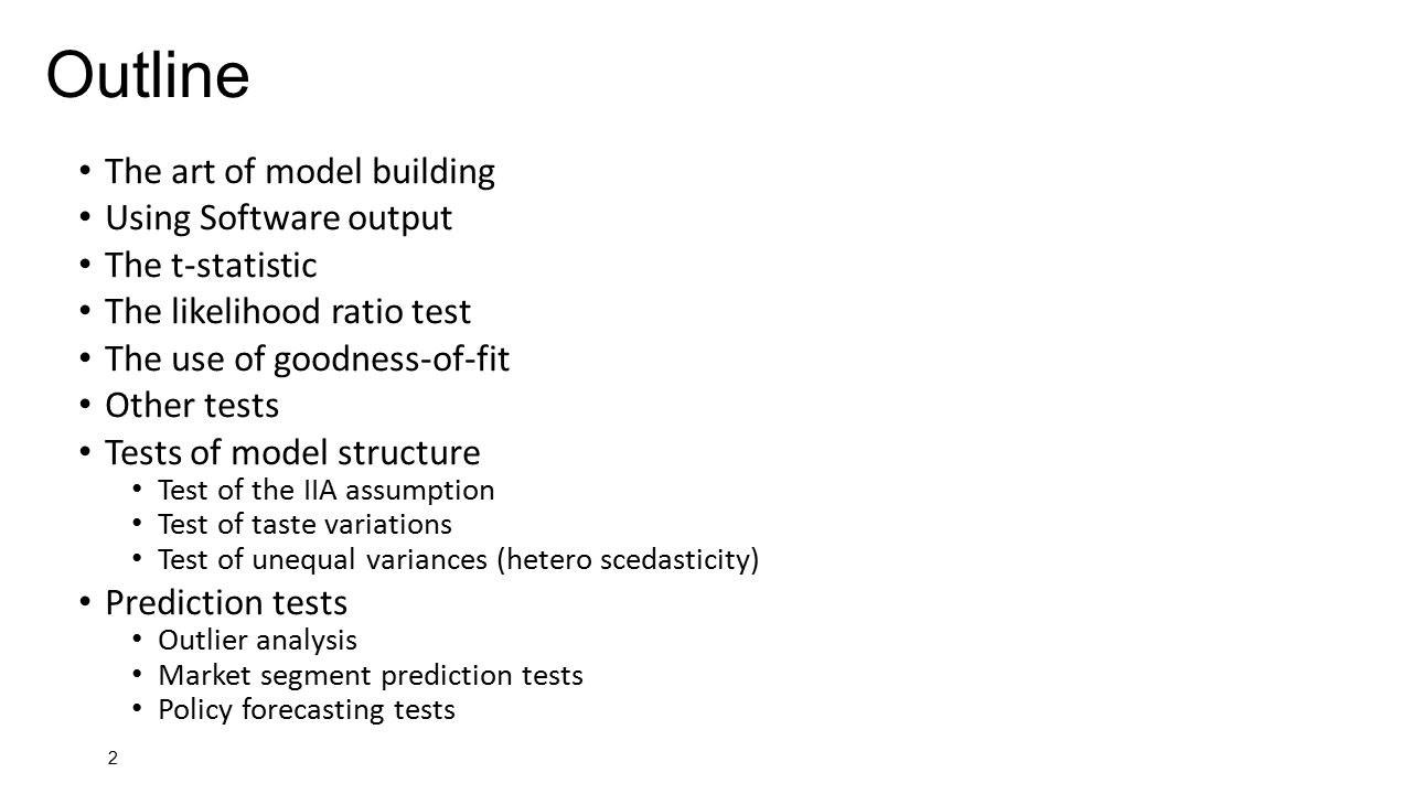 2 Outline The art of model building Using Software output The t-statistic The likelihood ratio test The use of goodness-of-fit Other tests Tests of mo