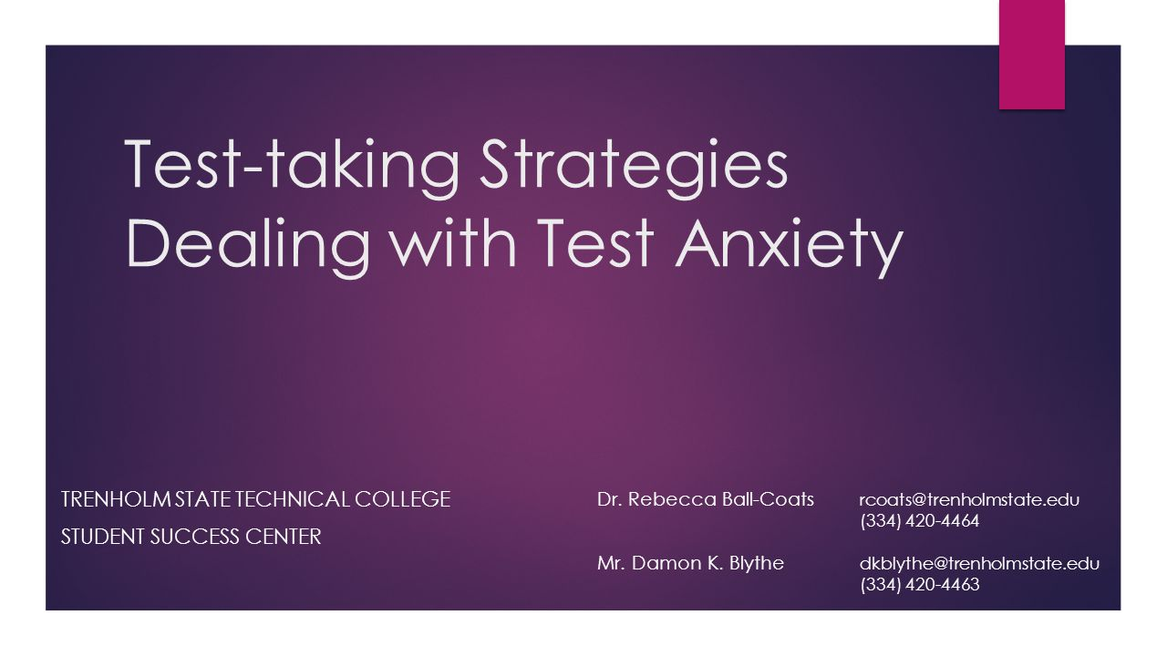 Test-taking Strategies Dealing with Test Anxiety TRENHOLM STATE TECHNICAL COLLEGE STUDENT SUCCESS CENTER Dr. Rebecca Ball-Coats rcoats@trenholmstate.e