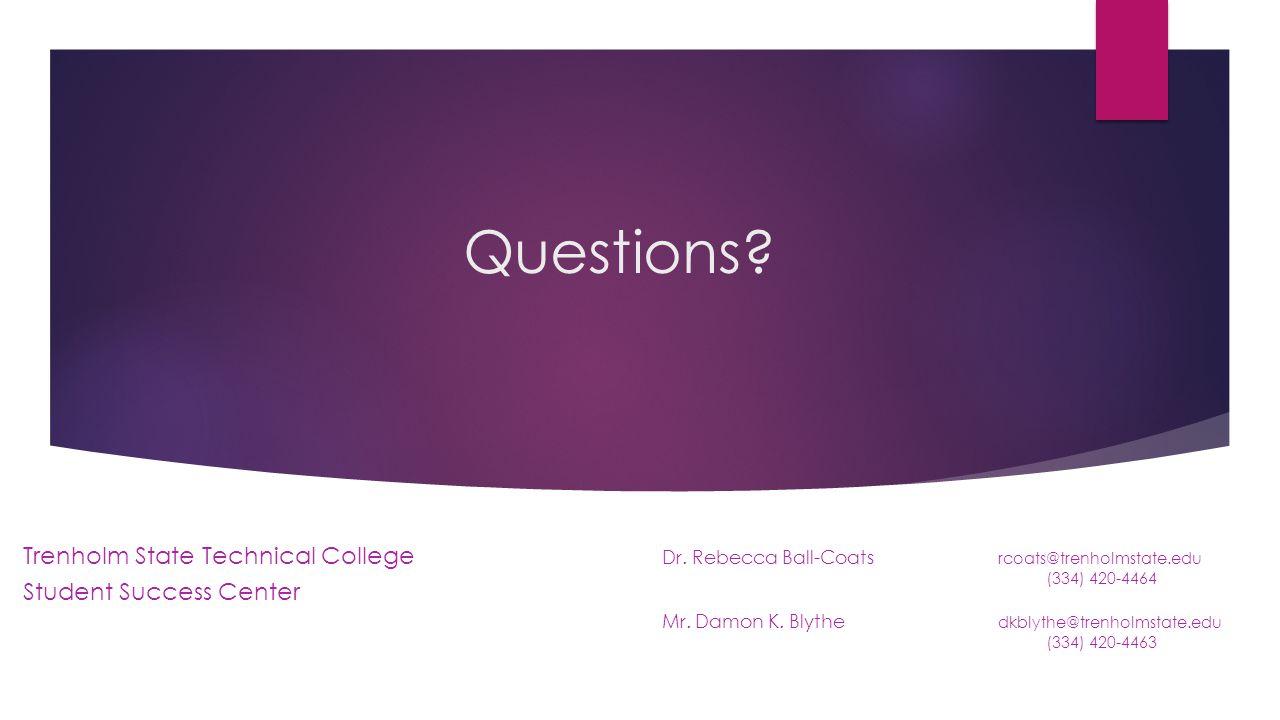 Questions? Trenholm State Technical College Student Success Center Dr. Rebecca Ball-Coats rcoats@trenholmstate.edu (334) 420-4464 Mr. Damon K. Blythe