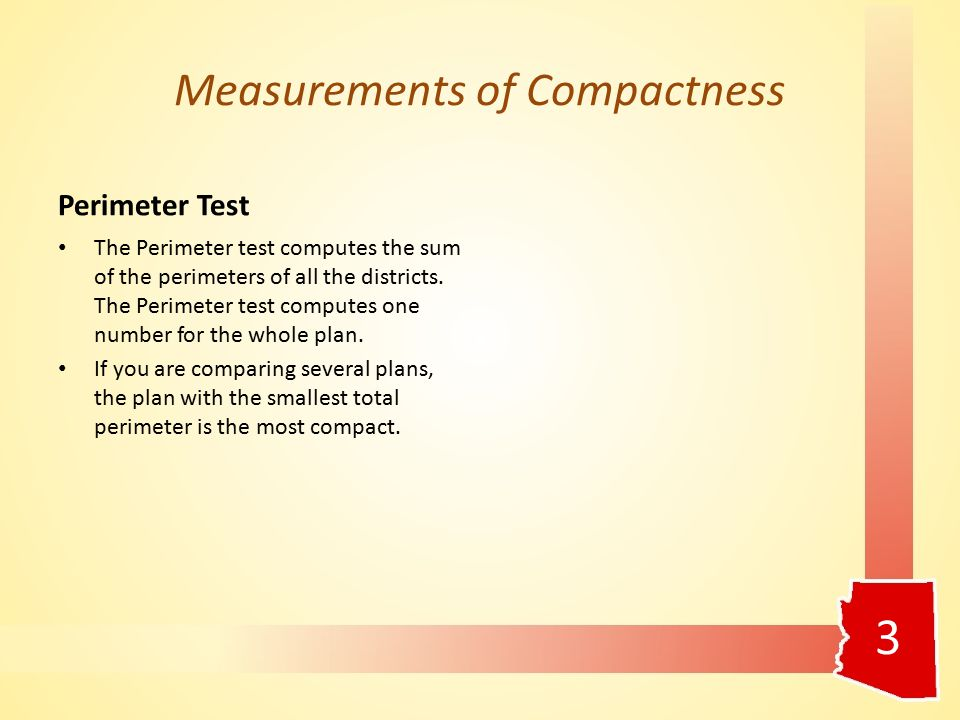 Measurements of Compactness Perimeter Test The Perimeter test computes the sum of the perimeters of all the districts.