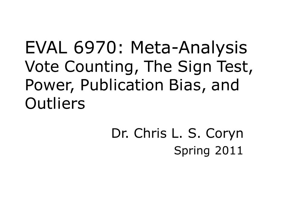 Agenda Vote counting and the sign test – In-class activity Statistical power Publication bias – In-class activity Outlier analysis – In-class activity