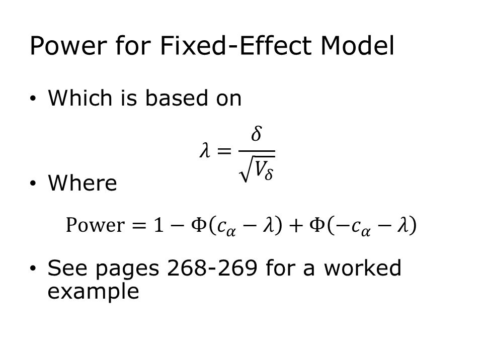 Power for Fixed-Effect Model Which is based on Where See pages 268-269 for a worked example