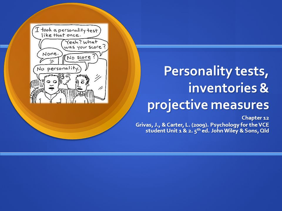 Personality tests, inventories & projective measures Chapter 12 Grivas, J., & Carter, L.