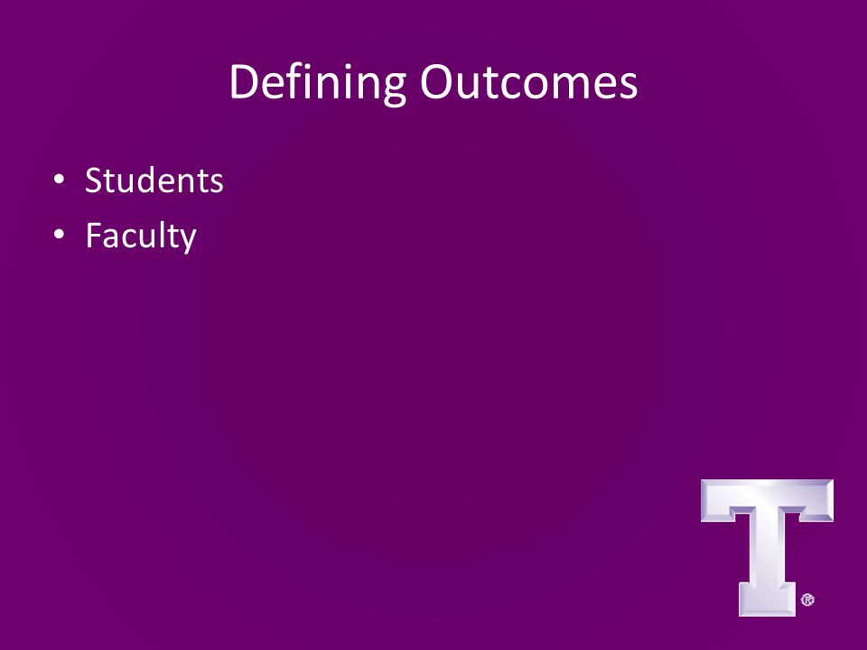 Defining Outcomes Students Faculty