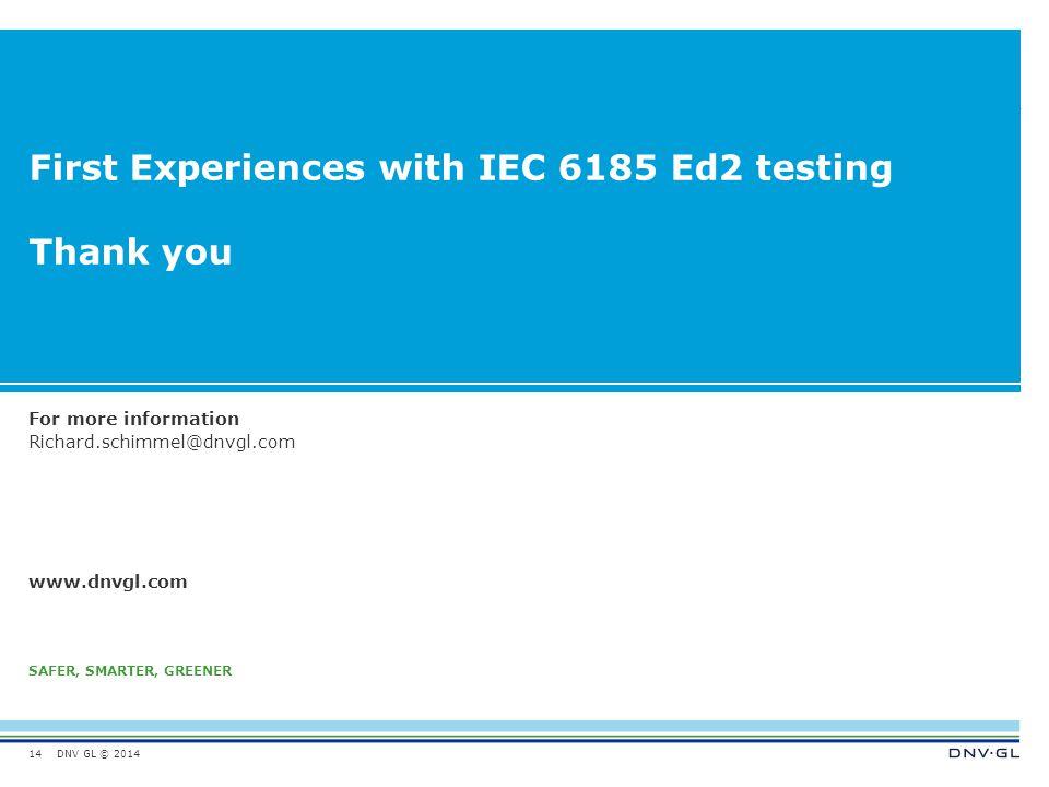 DNV GL © 2014 SAFER, SMARTER, GREENER www.dnvgl.com First Experiences with IEC 6185 Ed2 testing Thank you 14 For more information Richard.schimmel@dnvgl.com