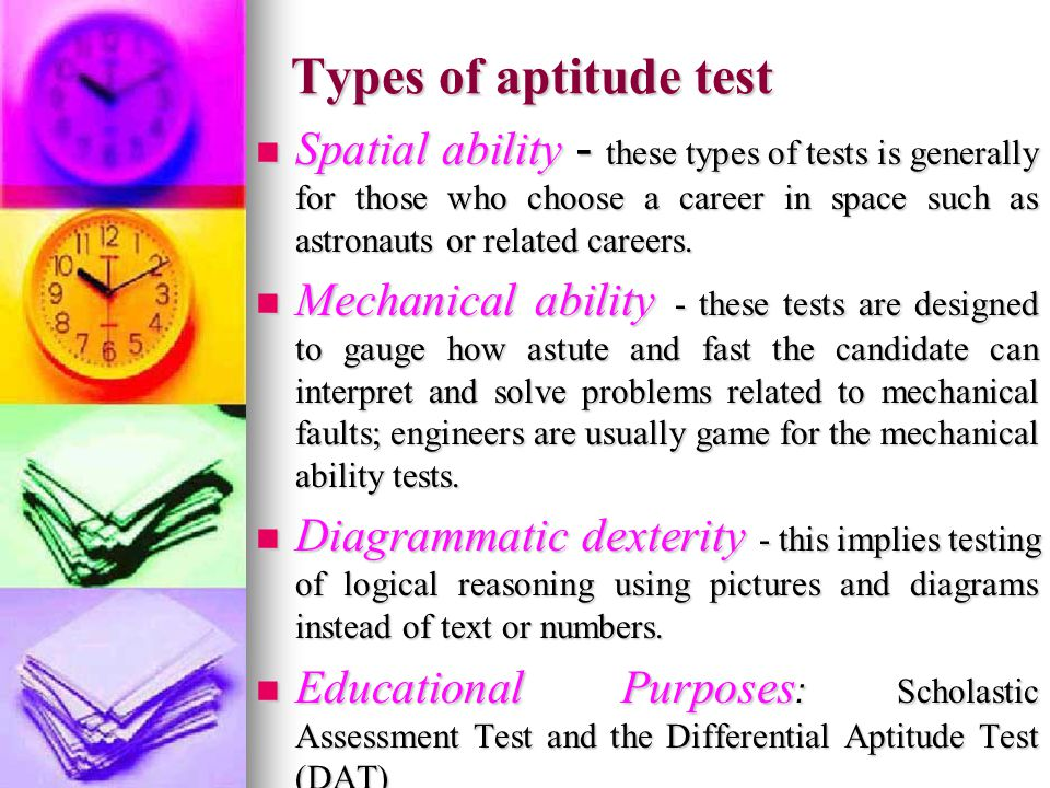Types of aptitude test Spatial ability - these types of tests is generally for those who choose a career in space such as astronauts or related careers.