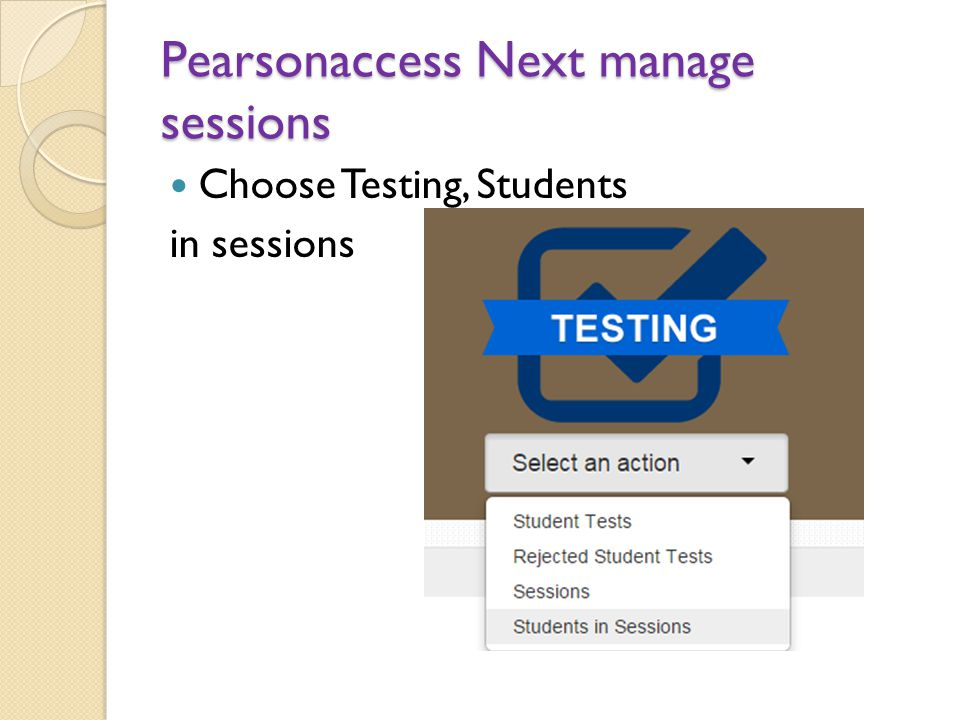 Pearsonaccess Next manage sessions Choose Testing, Students in sessions