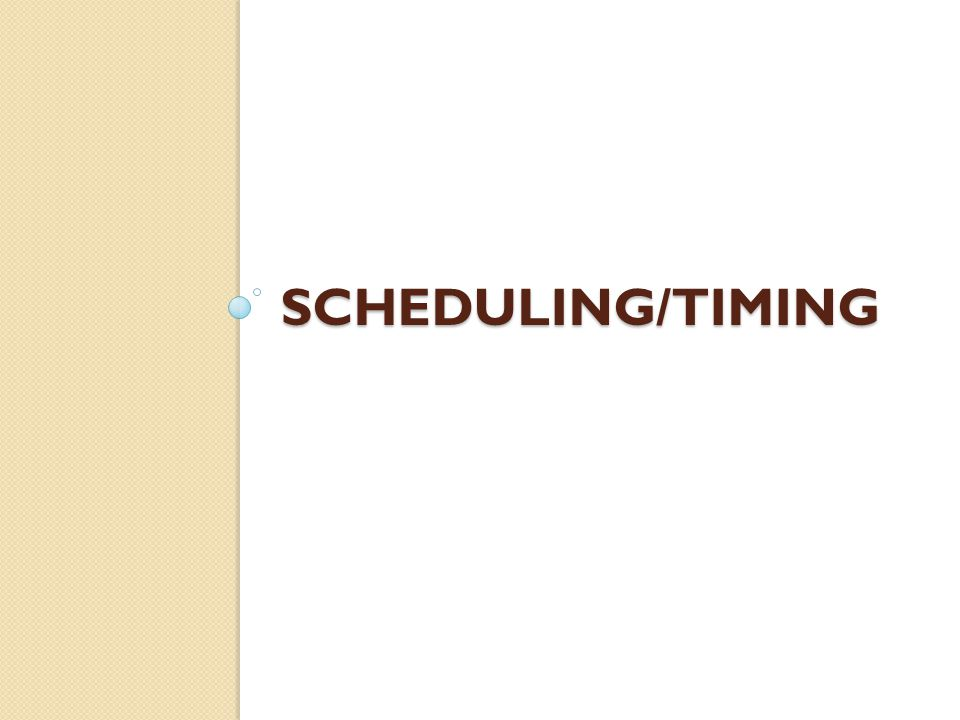 SCHEDULING/TIMING